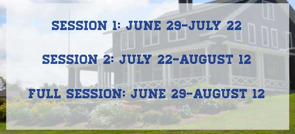 2019 Dates: Session 1: June 29-July 2, Session 2: July 22 - August 12, Full Session: June 29 - August 12
